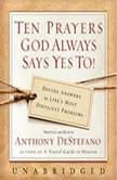 Ten Prayers God Always Says Yes To UNA, Anthony DeStefano