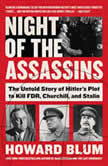 Night of the Assassins The Untold Story of Hitler's Plot to Kill FDR, Churchill, and Stalin, Howard Blum