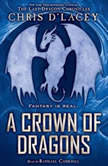Crown of Dragons, A: Book 3 of the Unicorne Files, Chris d'Lacey