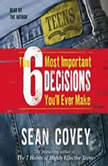The 6 Most Important Decisions You'll Ever Make A Guide  for Teens, Sean Covey