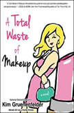 A Total Waste of Makeup, Kim Gruenenfelder
