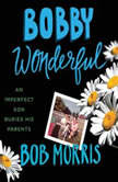 Bobby Wonderful An Imperfect Son Buries His Parents, Bob Morris