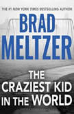 The Craziest Kid in the World, Brad Meltzer