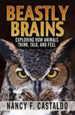 Beastly Brains Exploring How Animals Think, Talk, and Feel, Nancy F. Castaldo