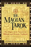 The Magian Tarok The Origins of the Tarot in the Mithraic and Hermetic Traditions, Stephen E. Flowers