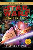 Star Wars: Shatterpoint A Clone Wars Novel, Matthew Stover