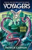 Voyagers: Omega Rising (Book 3), Patrick Carman