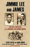 Jimmie Lee and James Two Lives, Two Deaths, and the Movement That Changed America, Adar Cohen