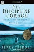 The Discipline of Grace God's Role and Our Role in the Pursuit of Holiness, Jerry Bridges