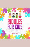 Riddles for Kids: +100 Funny and Stimulating Riddles: Trick Questions and Creating Brain Teasers to Entertain Smart Kids and the Whole Family, Mister Toys