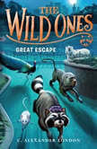 The Wild Ones: Great Escape, C. Alexander London