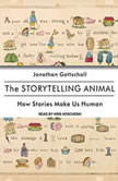 The Storytelling Animal How Stories Make Us Human, Jonathan Gottschall