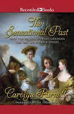 The Sensational Past How the Enlightenment Changed the Way We Use Our Senses, Carolyn Purnell