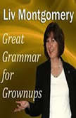 Great Grammar for Grownups, Liv Montgomery