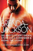Delaney's Desert Sheikh, Stone Cold Surrender & Riding the Storm, Brenda Jackson