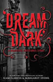 Dream Dark: A Beautiful Creatures Story A Beautiful Creatures Story, Kami Garcia