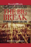 The Big Break The Greatest American WWII POW Escape Story Never Told, Stephen Dando-Collins