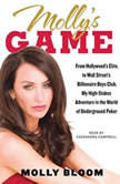 Molly's Game From Hollywood's Elite to Wall Street's Billionaire Boys Club, My High-Stakes Adventure in the World of Underground Poker, Molly Bloom
