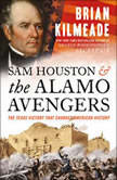 Sam Houston and the Alamo Avengers The Texas Victory That Changed American History, Brian Kilmeade