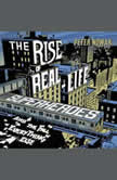The Rise of Real-Life Superheroes And the Fall of Everything Else, Peter Nowak