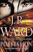 Possession A Novel of the Fallen Angels, J.R. Ward