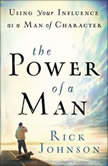 The Power of a Man Using Your Influence as a Man of Character, Rick Johnson