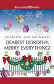 Dearest Dorothy, Merry Everything!, Charlene Ann Baumbich