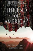 The End of America? Bible Prophecy and a Country in Crisis, Jeff Kinley