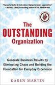 The Outstanding Organization Generate Business Results by Eliminating Chaos and Building the Foundation for Everyday Excellence, Karen Martin