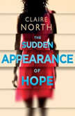 The Sudden Appearance of Hope, Claire North
