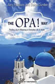 The OPA! Way Finding Joy & Meaning in Everyday Life & Work, Elaine Dundon
