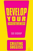 Develop Your Assertiveness, Sue Bishop