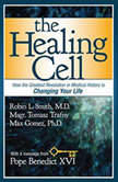 The Healing Cell How the Greatest Revolution in Medical History is Changing Your Life, Robin L. Smith