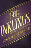 The Inklings C. S. Lewis, J. R. R. Tolkien, Charles Williams, and Their Friends, Humphrey Carpenter