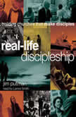 Real-Life Discipleship Building Churches That Make Disciples, Jim Putman
