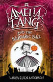Amelia Fang and the Barbaric Ball, Laura Ellen Anderson