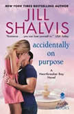 Accidentally on Purpose A Heartbreaker Bay Novel, Jill Shalvis