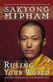 Ruling Your World Ancient Strategies for Modern Life, Sakyong Mipham Rinpoche