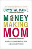 The Money-Making Mom How Every Woman Can Earn More and Make a Difference, Crystal Paine