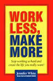 Work Less, Make More, Jennifer White