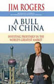 A Bull in China Investing Profitably in the World's Greatest Market, Jim Rogers