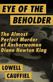 Eye of the Beholder The Almost Perfect Murder of Anchorwoman Diane Newton King, Lowell Cauffiel