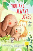 You Are Always Loved A Story of Hope, Madeleine Dean