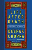 Life After Death The Burden of Proof, Deepak Chopra