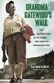 Grandma Gatewood's Walk The Inspiring Story of the Woman Who Saved the Appalachian Trail, Ben Montgomery
