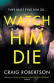 Watch Him Die, Craig Robertson