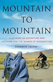 Mountain to Mountain A Journey of Adventure and Activism for the Women of Afghanistan, Shannon Galpin