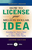 How to License Your Million Dollar Idea Everything You Need to Know to Turn a Simple Idea Into a Million Dollar Payday, 2nd Edition, Harvey Reese