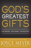 God's Greatest Gifts His Word, His Name, His Blood, Joyce Meyer