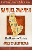 Samuel Zwemer The Burden of Arabia, Janet Benge